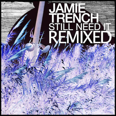 Jamie Trench – Still Need It Remixed