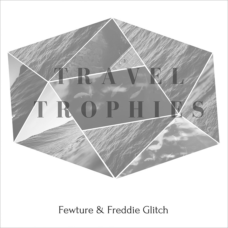 Fewture & Freddie Glitch - Travel Trophies